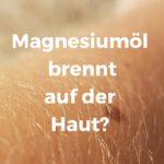 Magnesiumöl brennt auf der Haut?